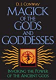 Conway, D. J.: Magick of the Gods and Goddesses: Invoking the Power of the Ancient Gods