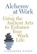 Alchemy at Work: Using the Ancient Arts to…