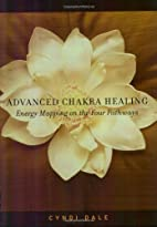 Advanced Chakra Healing by Cyndi Dale
