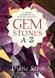 Stein, Diane: Gemstones A to Z: A Handy Reference to Healing Crystals