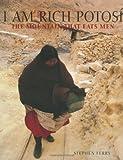 Ferry, Stephen: I Am Rich Potosi: The Mountain That Eats Men