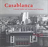 Cohen, Jean-Louis: Casablanca: Colonial Myths and Architectural Ventures