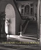The Henry Clay Frick Houses: Architecture,…