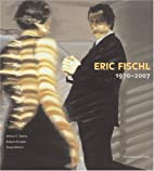 Eric Fischl: 1970-2007 by Arthur C. Danto