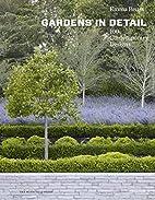 Gardens in Detail: 100 Contemporary Designs…