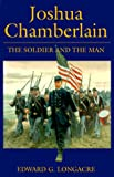 Longacre, Edward: Joshua Chamberlain: The Soldier and the Man
