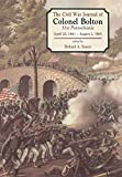 Richard A. Sauers: The Civil War Journal of Colonel William J. Bolton: 51st Pennsylvania, April 20, 1861 - August 2, 1865