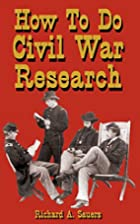 How To Do Civil War Research by Richard A.…