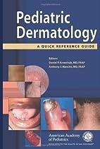 Pediatric Dermatology: A Quick Reference…