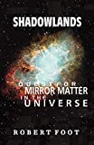 Foot, Robert: Shadowlands: Quest for Mirror Matter in the Universe