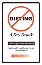 Dieting: A Dry Drunk by Becky L. Jackson