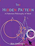 Goertzel, Ben: The Hidden Pattern: A Patternist Philosophy of Mind