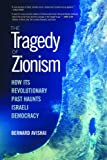 Avishai, Bernard: The Tragedy of Zionism: How Its Revolutionary Past Haunts Israeli Democracy