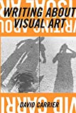 Carrier, David: Writing about Visual Art (Aesthetics Today)