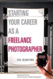 Crawford, Tad: Starting Your Career as a Freelance Photographer