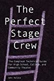 Kaluta, John: The Perfect Stage Crew: The Compleat Technical Guide for High School, College, and Community Theater