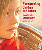 Photographing Children and Babies: How to…