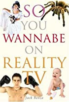 So, you wannabe on reality TV by Jack Benza