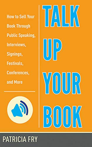 talk-up-your-book-how-to-sell-your-book-through-public-speaking-interviews-signings-festivals-conferences-and-more