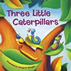 Three Little Caterpillars by Dorothea…