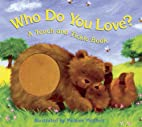 Who Do You Love?: A Touch and Feel Book by…
