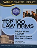 Vault Editors: Vault Guide to the Top 100 Law Firms