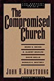 Armstrong, John H.: The Compromised Church: The Present Evangelical Crisis
