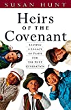 Hunt, Susan: Heirs of the Covenant: Leaving a Legacy of Faith for the Next Generation