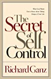 Ganz, Richard L.: The Secret of Self Control: What God Wants You to Know About Taking Charge of Your Life