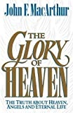Macarthur, John F.: The Glory of Heaven: The Truth about Heaven, Angels and Eternal Life
