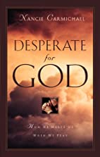Desperate for God: How He Meets Us When We…