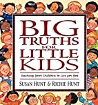 Big Truths for Little Kids: Teaching Your…