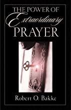 The Power of Extraordinary Prayer by Robert…