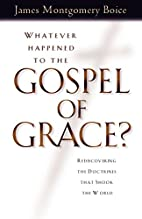 Whatever Happened to The Gospel of Grace?:…