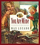 You Are Mine (Max Lucado's Wemmicks) by…