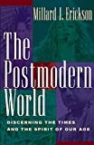 Erickson, Millard J.: The Postmodern World: Discerning the Times and the Spirit of Our Age