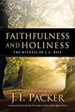 Packer, J. I.: Faithfulness and Holiness: The Witness of J. C. Ryle  An Appreciation