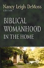 Biblical womanhood in the home by Nancy…