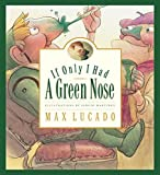 Lucado, Max: If Only I Had a Green Nose: A Story About Self-Acceptance