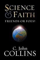 Science & Faith: Friends or Foes? by C. John…