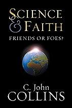 Science & Faith: Friends or Foes? by C. John…