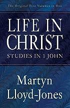 Life in Christ: Studies in 1 John by Martyn…