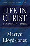 Life in Christ: Studies in 1 John by Martyn…