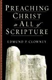 Clowney, Edmund P.: Preaching Christ in All of Scripture
