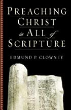 Preaching Christ in All of Scripture by…