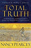 Nancy R. Pearcey: Total Truth: Liberating Christianity from Its Cultural Captivity