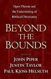 Piper, John: Beyond the Bounds: Open Theism and the Undermining of Biblical Christianity