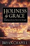 Chapell, Bryan: Holiness by Grace: Delighting in the Joy That Is Our Strength
