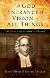 Piper, John: A God-Entranced Vision of All Things: The Legacy of Jonathan Edwards