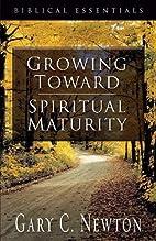 Growing Toward Spiritual Maturity (Biblical…